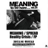 '17.05.14 [sun] MEANING to be here… vol.34 MEANING / SPREAD / Reality Crisis / FP