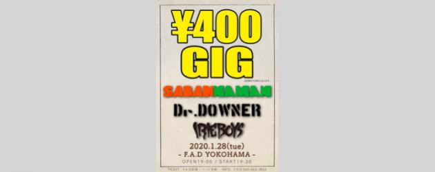 """'20.01.28 [tue] """"¥400GIG"""" SABANNAMAN / Dr.DOWNER / IRIE BOYS"""
