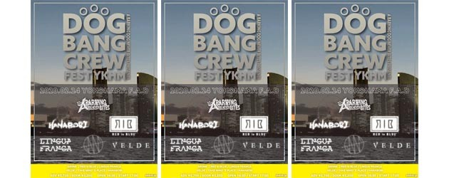 '20.02.24 [mon,祝] A Barking Dog Never Bites presents 「DOG BANG CREW FEST YOKOHAMA」A Barking Dog Never Bites / RED in BLUE / Take mind's place / HANABOBI(北海道) / VELDE /LINGUA FLANCA