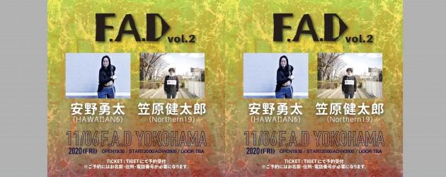 '20.11.06 [fri] F.A.D vol.2 安野勇太(HAWAIIAN6) / 笠原健太郎(Northern19)
