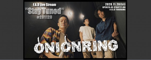"'20.11.20 [fri] F.A.D Live Stream ""Stay Tuned"" #201120 – ONIONRING -"