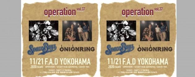 "'20.11.21 [sat] ""operation""vol.37 SPACE BOYS / ONIONRING"