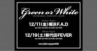 '20.12.11 [fri] Green or White -ASPARAGUS ONEMAN SHOW- ~Green Night~