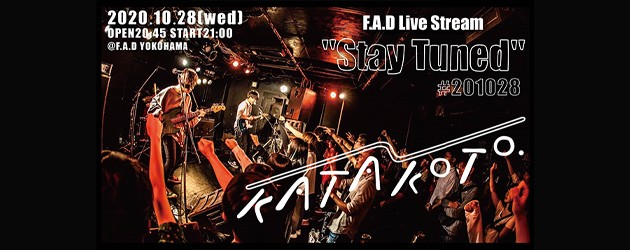 """'20.10.28 [wed] F.A.D Live Stream """"Stay Tuned"""" #201028 – かたこと -"""