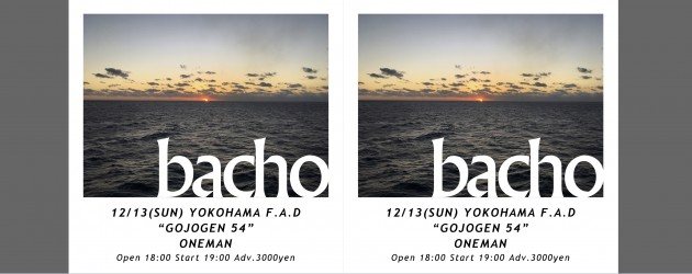"'20.12.13 [sun]  bacho ""GOJOGEN 54″ ONEMAN"