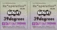 "'21.03.26 [fri] Re""operation""vol.39 BACK LIFT / 39degrees"