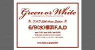 '21.06.09 [wed] Green or White  – ASPARAGUS ONEMAN SHOW –  ~ F.A.D 25th Anniv. Edition ~