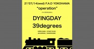 """'21.07.14 [wed] """"operation"""" F.A.D25thEdition DYINGDAY / 39degrees"""