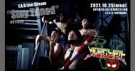 "'21.10.25 [mon] F.A.D Live Stream ""Stay Tuned"" #211025 – ヴァジリアントマト -"